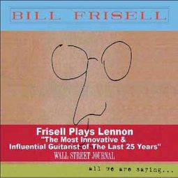 Frisell Plays Lennon: All We Are Saying...