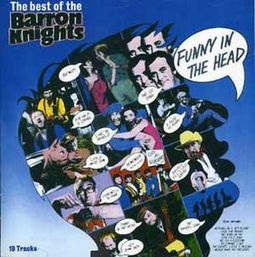Funny in the Head: The Best of The Barron Knights