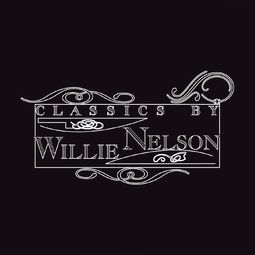 Classics By Willie Nelson
