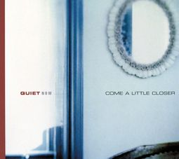 Quiet Now: Come a Little Closer