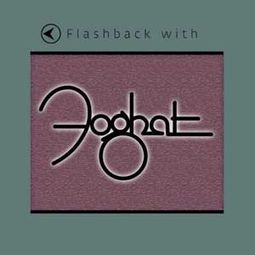 Flashback with Foghat