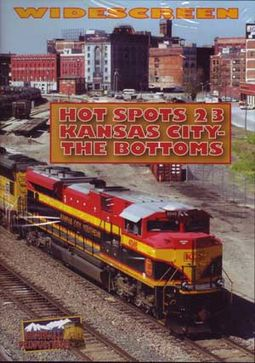 Trains - Hot Spots 23: Kansas City - The Bottoms