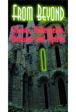 From Beyond - Ghosts, Poltergeists, Demons and