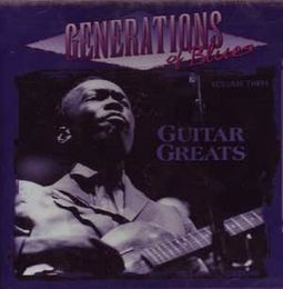 Generations of Blues, Volume 3 - Guitar Greats