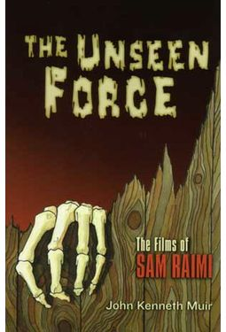 Sam Raimi - Unseen Force: The Films of Sam Raimi