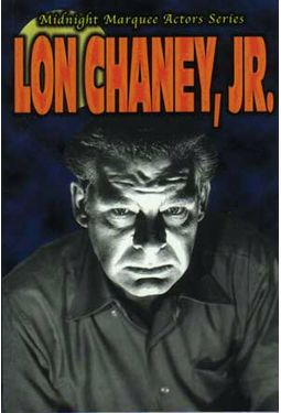 Lon Chaney, Jr. - Midnight Marquee Actors Series: