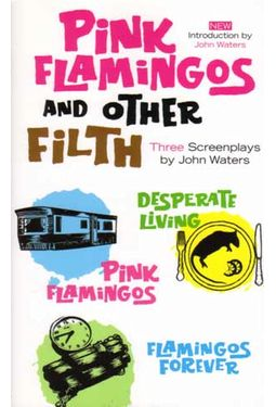 John Waters - Pink Flamingos & Other Filth