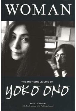 Yoko Ono - Woman: The Incredible Life of Yoko Ono