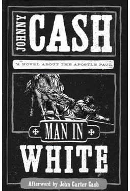Johnny Cash - Man In White: A Novel About The