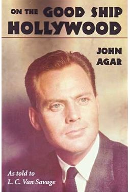 John Agar - On The Good Ship Hollywood
