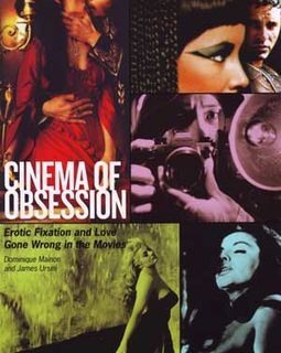 Cinema of Obsession - Erotic Fixation And Love