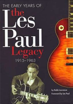 Les Paul - Early Years of the Les Paul Legacy,