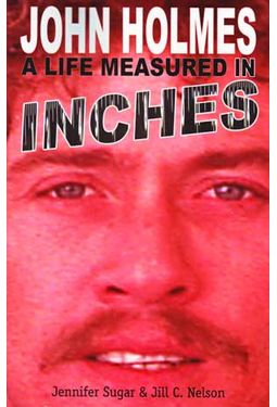 John Holmes: A Life Measured In Inches (2nd
