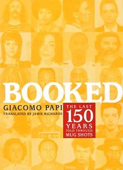 Booked - The Last 150 Years Told Through Mug Shots