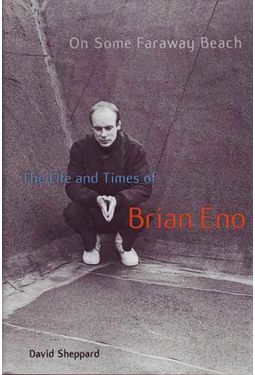 Brian Eno - On Some Faraway Beach: The Life And