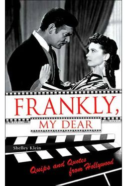 Frankly, My Dear - Quips And Quotes From Hollywood