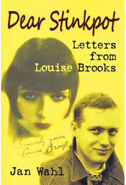 Louise Brooks - Dear Stinkpot - Letters From