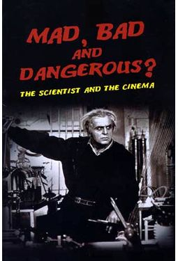 Mad, Bad And Dangerous?: The Scientist And The