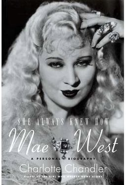 She Always Knew How: Mae West - A Personal