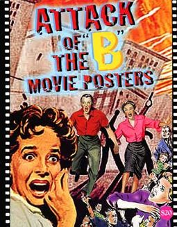 "Movie Posters - Attack of the ""B"" Movie Posters"