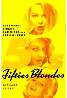 Fifties Blondes: Sexbombs, Sirens, Bad Girls and