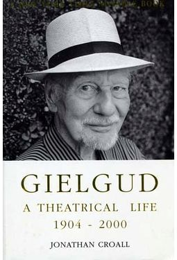 Gielgud - A Theatrical Life, 1904-2000
