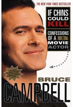 Bruce Campbell - If Chins Could Kill: Confessions