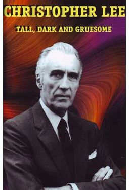 Christopher Lee - Tall, Dark and Gruesome