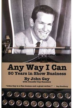 John Gay - Any Way I Can: Fifty Years in Show