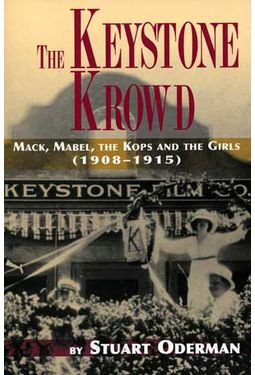 The Keystone Krowd: Mack, Mabel, The Kops and the