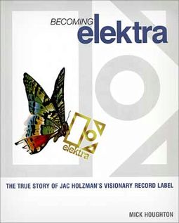 Becoming Elektra: The True Story of Jac Holzman's