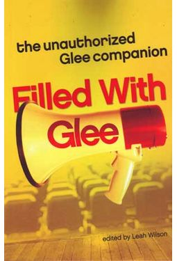 Glee - Filled With Glee: The Unauthorized Glee