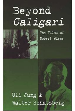 Robert Wiene - Beyond Calligari: The Films of