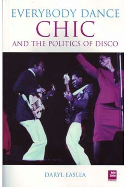 Chic - Everybody Dance: The Politics of Disco