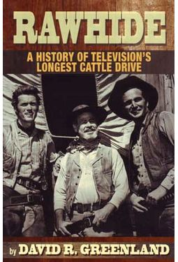 Rawhide: A History of Television's Longest Cattle