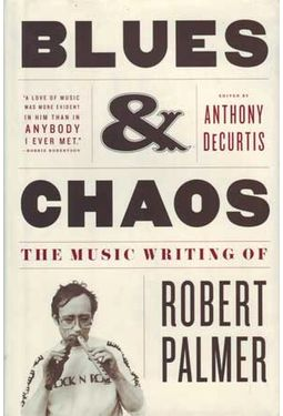 Robert Palmer - Blues & Chaos: The Music Writing