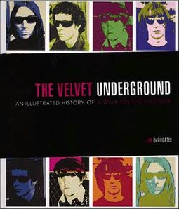 The Velvet Underground: An Illustrated History of