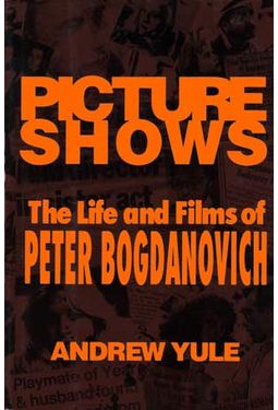 Peter Bogdanovich - Picture Shows: The Life and