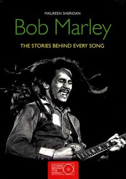 Bob Marley - The Stories Behind Every Song