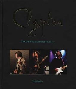 Eric Clapton - Clapton: The Ultimate Illustrated
