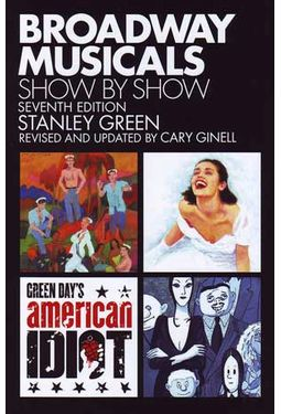 Broadway Musicals: Show by Show (Seventh Edition)