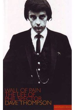 Phil Spector - Wall of Pain: The Life of Phil