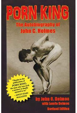 John C. Holmes - Porn King: The Autobiography of