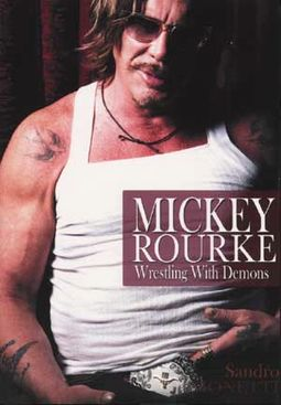 Mickey Rourke - Wrestling with Demons