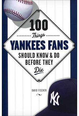 Baseball - 100 Things Yankees Fans Should Know &