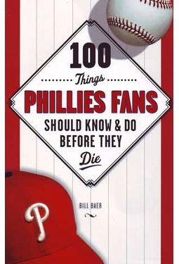 100 Things Phillies Fans Should Know & Do Before
