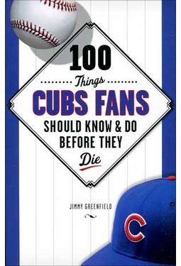 100 Things Cubs Fans Should Know & Do Before They
