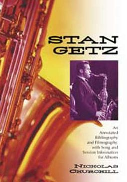 Stan Getz - An Annotated Bibliography And