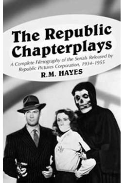 Republic Chapterplays - A Complete Filmography of