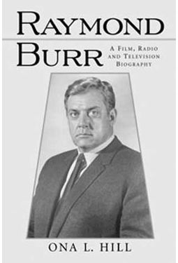 Raymond Burr - A Film, Radio and Television